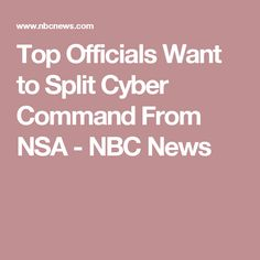 Top Officials Want to Split Cyber Command From NSA - NBC News