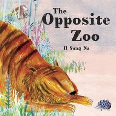 """Il Sung Na, illustrator of The Opposite Zoo, talks about the art of zoo animals in picture books. """"The zoo is a great and fun place for children indeed. Art Of Zoo, Zoo Book, In The Zoo, 2016 Pictures, Animal Books, Baby Coming, Zoo Animals, Used Books, The Ordinary"""