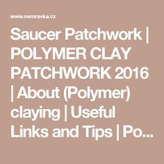 Saucer Patchwork | POLYMER CLAY PATCHWORK 2016 | About (Polymer) claying | Useful Links and Tips | Polymer Clay, Fimo courses, eshop – Nemravka