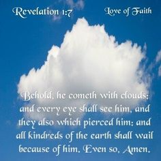 """) """" Behold, he cometh with clouds; and every eye shall see him, and they also which pierced him: and all kindreds of the earth shall wail because of him. Scripture Quotes, Bible Scriptures, Special Friend Quotes, Revelation 1, Healing Words, Thy Word, Jesus Saves, Prayer Request, Heavenly Father"""