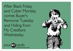 After Black Friday and Cyber Monday comes Buyer's Remorse Tuesday and Hiding from My Creditors Wednesday.