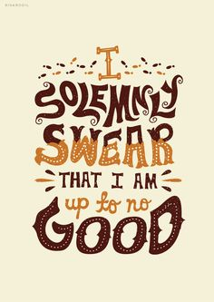 I solemnly swear that I am up to no good. ~ Words to reveal The Marauder's Map in Harry Potter series, art by Risa Rodil Harry Potter Tumblr, Harry Potter Quotes, Harry Potter Love, Hp Quotes, Book Quotes, Inspirational Quotes, Fandom Quotes, Time Quotes, Disney Quotes