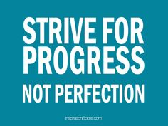 It's all about PROGRESS! Don't stress yourself worrying about perfection. You're doing great! #Inspiration http://qoo.ly/hrxxg