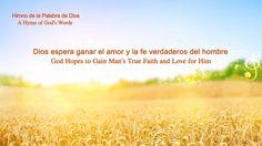 Himno de la palabra de Dios ''Dios espera ganar el amor y la fe verdader...