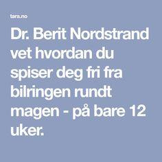 Dr. Berit Nordstrand vet hvordan du spiser deg fri fra bilringen rundt magen - på bare 12 uker.