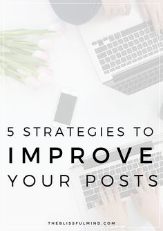 Want to write epic blog posts that people read until the very end? Try these 5 simple strategies to improve your blog posts + stand out from other bloggers (includes a free workbook for writing better blog posts!)