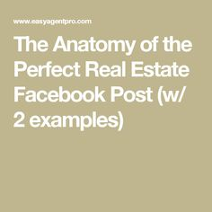 The Anatomy of the Perfect Real Estate Facebook Post (w/ 2 examples)