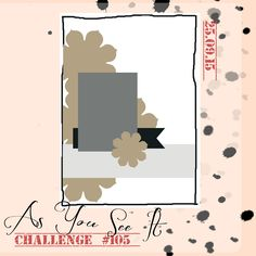 This week, at As You See It , we've been given a fabulous sketch challenge. I love it when you look at a challenge and you just know what yo...