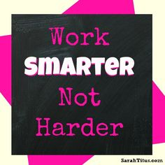 Work Smarter Not Harder- Tips on increasing your productivity through out the day.