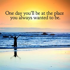 One day you'll be at the place you always wanted to be.  #powerofpositivity #positivewords #positivethinking #inspiration #quotes