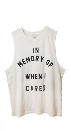 In Memory of When I Cared Tee - I need this, after I drink that glass of wine, or 6, and take an ativan.