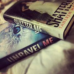Unravel Me & Shatter Me by: Tahereh Mafi