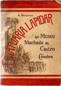 Estatutária Lapidar no Museu Machado de Castro – Coimbra, A. Gonçalves, Coimbra, Imprensa da Universidade, 1923, ilustrado, 267 pp., br.; Preço: € 25,00
