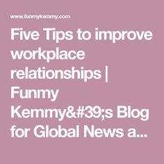 Five Tips to improve workplace relationships | Funmy Kemmy's Blog for Global News and Updates around the World