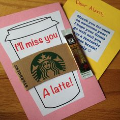 I'll Miss You A Latte - end of the year cards for my residents, complete with instant coffee packet from Starbucks. Would make a cute teacher gift too.