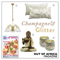 Get Shopping with OUT OF AFRICA: NOVEMBER Issue OUT NOW!  Spruce your home up for the party season with glamorous champagne and gold home accessories. 1. MILEA 5LT CHANDELIER $154 a five light ceiling pendant finished in chrome and matt nickel with alabaster glass shades. Available at Lighting World. 2. CUSHIONS from $16 add style to your sofa with these beautiful cushions. Available at Five Alive.  3. BUDDHA $99 a large exotic addition to your home perfect for adding a touch of tranquillity…