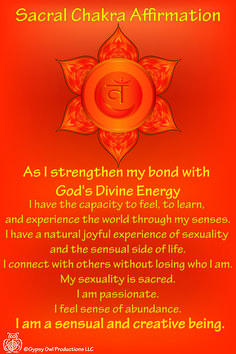Sacral Chakra Affirmation  I HAVE THE CAPACITY TO FEEL-TO LEARN- & EXPERIENCE THE WORLD THROUGH MY SENSES....