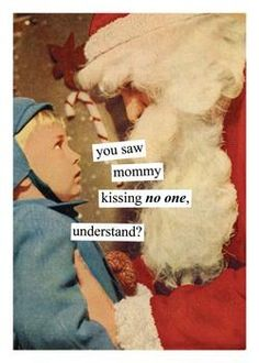 you saw mommy kissing no one, understand? christmas cards, holiday, laugh, santa, funni, anne taintor, humor, mommi kiss, ann taintor