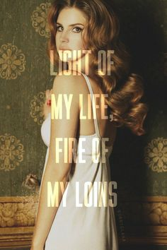 """Light of my life, fire of my loins. This quote from the book """"Lolita"""" later introduced in Lana Del Rey's """"Off To The Races"""" I would like this somewhere on my body"""
