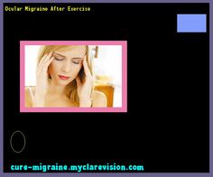 Ocular Migraine After Exercise 144056 - Cure Migraine