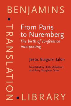 From Paris to Nuremberg : the birth of conference interpreting /Jesús Baigorri-Jalón ; translated by Holly Mikkelson and Barry Slaughter Olsen.-- Amsterdam ; Philadelphia : John Benjamins, cop. 2014.