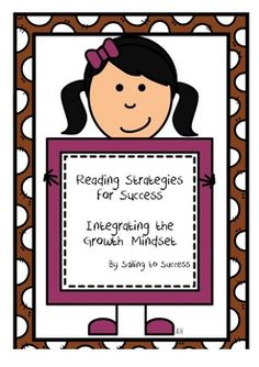 8 reading strategies integrating the Growth Mindset. Neat and fun. Great visuals!