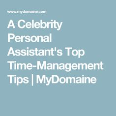 A Celebrity Personal Assistant's Top Time-Management Tips | MyDomaine