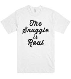 the snuggle is real t shirt – Shirtoopia