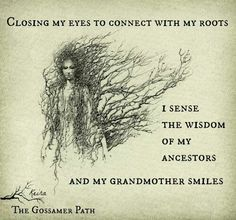 Closing my eyes to connect with my roots. I sense the wisdom of my ancestors and my grandmother smiles.