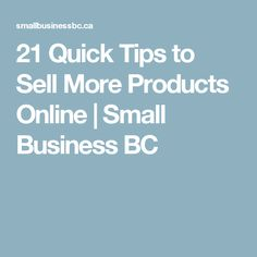 21 Quick Tips to Sell More Products Online | Small Business BC