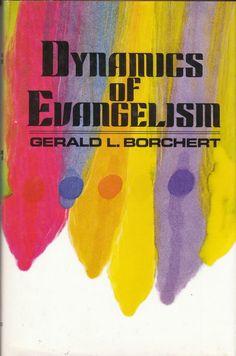 Dynamics of Evangelism by Gerald L Borchert 1976 HCDJ Solid Scriptural Foundatio