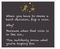 Flip a coin   Thats what we did to see if we should get married!  It came up heads!