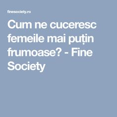 Cum ne cuceresc femeile mai puțin frumoase? - Fine Society Mood