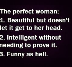 A perfect MAN.beautiful but doesn't let it get to HIS head. Intelligent without needing to prove it. Funny as hell. Motto, Cool Words, Wise Words, Quotes To Live By, Me Quotes, Act Like A Lady, Perfect Relationship, Funny As Hell, Perfect Woman