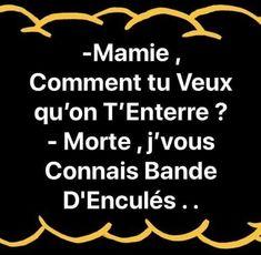 Mamie comment tu veux qu'on t'enterre ? morte je vous connais bande ....... #blague #drôle #drole #humour #mdr #lol #vdm #rire #rigolo #rigolade #rigole #rigoler #blagues #humours My Funny Valentine, Perfect Timing, Funny Cute, Troll, Jokes, Bazaars, Funny Jok, Rednecks, So Funny