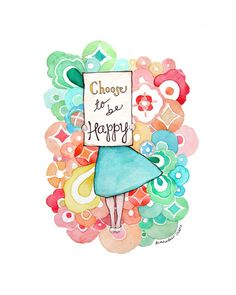 Choose To Be Happy  Inspirational  Painting Print  by ladypoppins