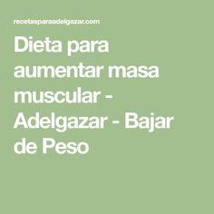 Dieta para aumentar masa muscular - Adelgazar - Bajar de Peso