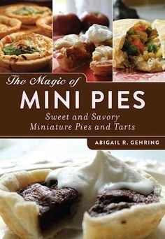 "Read ""The Magic of Mini Pies Sweet and Savory Miniature Pies and Tarts"" by Abigail Gehring available from Rakuten Kobo. Miniature pies are everything good about baking—fun to make, delicious to eat, quick to prepare, beautiful to serve, and. Muffin Tin Recipes, Pie Recipes, Dessert Recipes, Cooking Recipes, Muffin Tins, Recipies, Cooking Games, Party Recipes, Yummy Recipes"