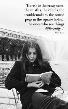 """Here's to the crazy ones, the misfits, the rebels, the troublemakers, the round pegs in the square holes... the ones who see things differently..."""" - Steve Jobs"""