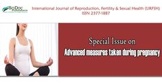 Reproduction, Fertility & Sexual Health - SciDocPublishers SpecialIssue topic: Advanced measures taken during pregnancy For more details:http://scidoc.org/IJRFSHSpecialIssues.php
