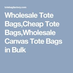 Wholesale Tote Bags,Cheap Tote Bags,Wholesale Canvas Tote Bags in Bulk