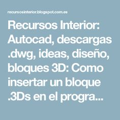 Recursos Interior: Autocad, descargas .dwg, ideas, diseño, bloques 3D: Como insertar un bloque .3Ds en el programa 3D Max