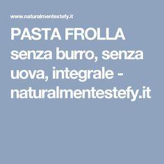PASTA FROLLA senza burro, senza uova, integrale - naturalmentestefy.it