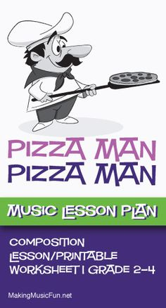 Pizza Man, Pizza Man | Music Composition Lesson Plan and Printable Worksheet - http://makingmusicfun.net/htm/f_mmf_music_library/pizza-man-lesson.htm