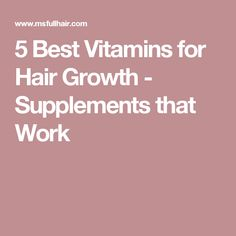 5 Best Vitamins for Hair Growth - Supplements that Work