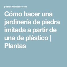 Cómo hacer una jardinería de piedra imitada a partir de una de plástico | Plantas