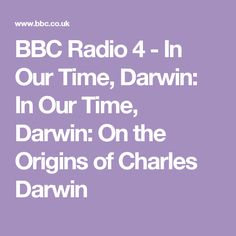 BBC Radio 4 - In Our Time, Darwin: In Our Time, Darwin: On the Origins of Charles Darwin