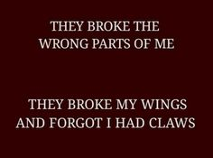 rian // dialogue: they broke the wrong parts of me. they broke my wings and forgot i had claws Story Prompts, Writing Prompts, Writing Tips, Schrift Design, Dark Quotes, Badass Quotes, Laura Lee, Motivation, Writing Inspiration
