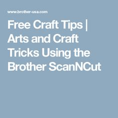 Free Craft Tips | Arts and Craft Tricks Using the Brother ScanNCut