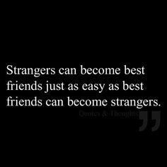 Strangers can become best of friends :)
